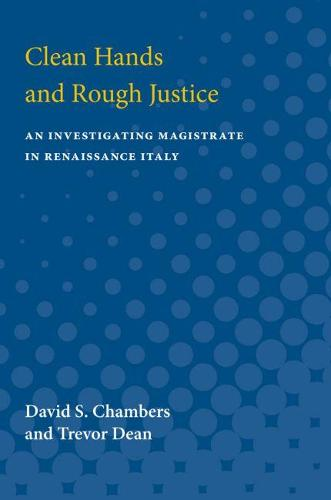 Clean Hands and Rough Justice: An Investigating Magistrate in Renaissance Italy (Paperback)