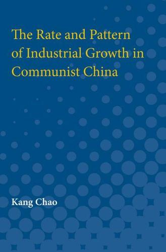 The Rate and Pattern of Industrial Growth in Communist China (Paperback)