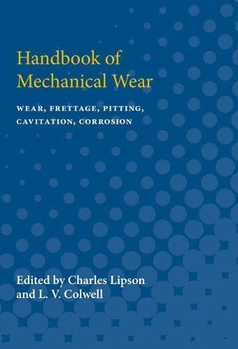Handbook of Mechanical Wear: Wear, Frettage, Pitting, Cavitation, Corrosion (Paperback)