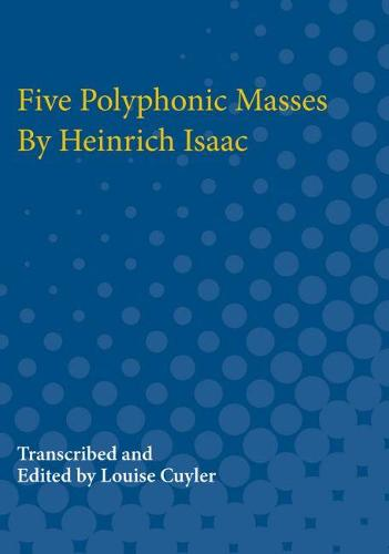 Five Polyphonic Masses By Heinrich Isaac (Paperback)