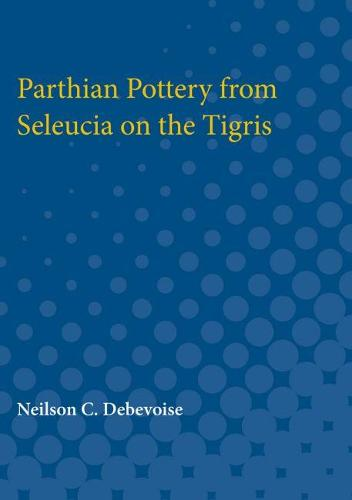 Parthian Pottery from Seleucia on the Tigris (Paperback)
