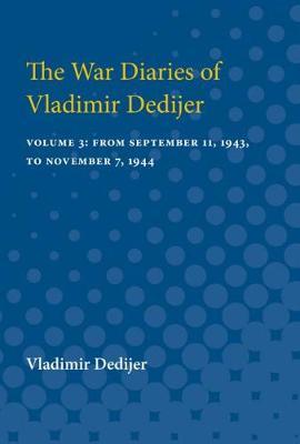 The War Diaries of Vladimir Dedijer: Volume 3: From September 11, 1943, to November 7, 1944 (Paperback)