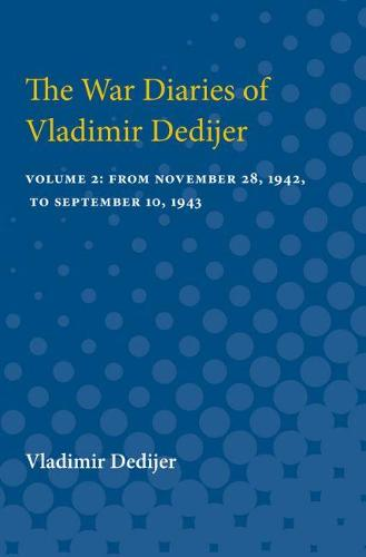 The War Diaries of Vladimir Dedijer: Volume 2: From November 28, 1942, to September 10, 1943 (Paperback)