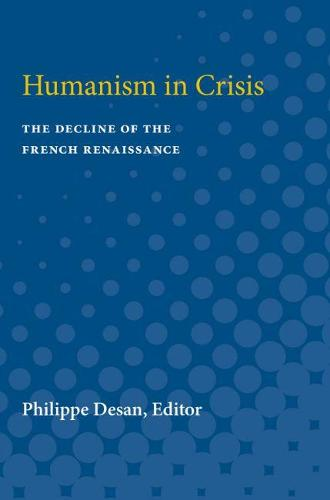 Humanism in Crisis: The Decline of the French Renaissance (Paperback)