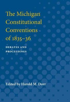 The Michigan Constitutional Conventions of 1835-36: Debates and Proceedings (Paperback)