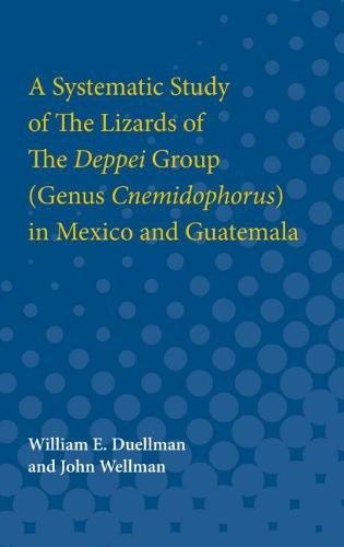 A Systematic Study of The Lizards of The Deppei Group (Genus Cnemidophorus) in Mexico and Guatemala (Paperback)