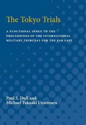 The Tokyo Trials: A Functional Index to the Proceedings of the International Military Tribunal for the Far East (Paperback)