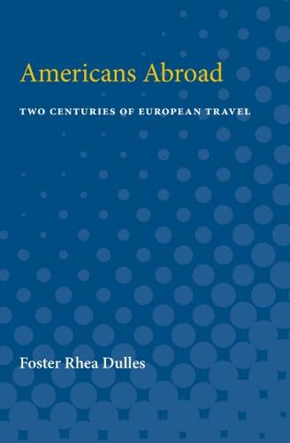 Americans Abroad: Two Centuries of European Travel (Paperback)