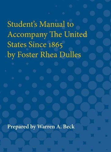 Student's Manual to Accompany The United States Since 1865 by Foster Rhea Dulles (Paperback)