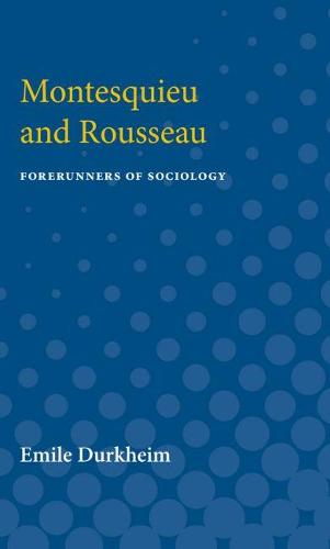 Montesquieu and Rousseau: Forerunners of Sociology (Paperback)