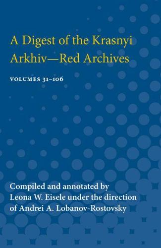 A Digest of the Krasnyi Arkhiv-Red Archives: Volumes 31-106 (Paperback)