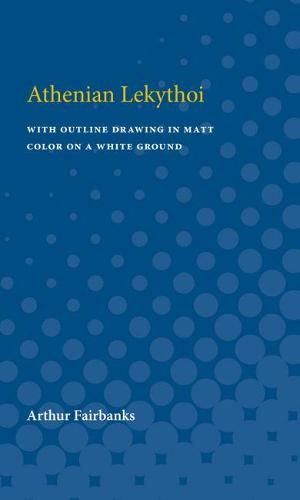 Athenian White Lekythoi: With Outline Drawing in Matt Color on a White Ground (Paperback)