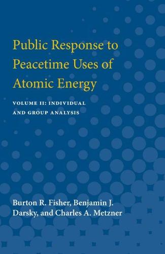Public Response to Peacetime Uses of Atomic Energy: Volume II: Individual and Group Analysis (Paperback)