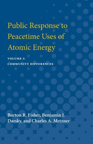 Public Response to Peacetime Uses of Atomic Energy: Volume I: Community Differences (Paperback)
