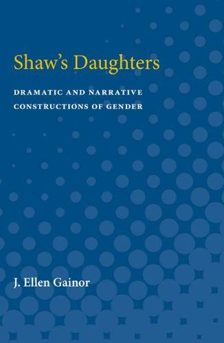 Shaw's Daughters: Dramatic and Narrative Constructions of Gender (Paperback)