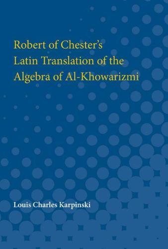 Robert of Chester's Latin Translation of the Algebra of Al-Khowarizmi (Paperback)