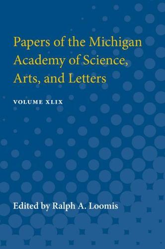 Papers of the Michigan Academy of Science, Arts, and Letters: Volume XLIX (Paperback)