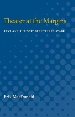 Theater at the Margins: Text and the Post-Structured Stage (Paperback)