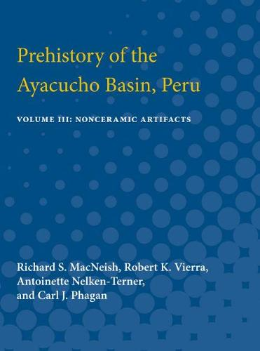 Prehistory of the Ayacucho Basin, Peru: Volume III: Nonceramic Artifacts (Paperback)