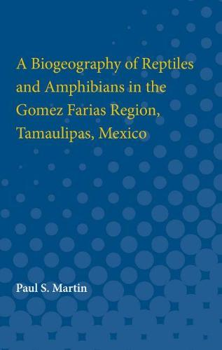 A Biogeography of Reptiles and Amphibians in the Gomez Farias Region, Tamaulipas, Mexico (Paperback)