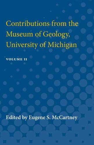 Contributions from the Museum of Geology, University of Michigan: Volume II (Paperback)
