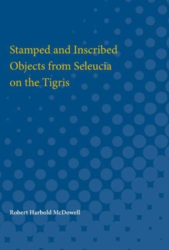 Stamped and Inscribed Objects from Seleucia on the Tigris (Paperback)