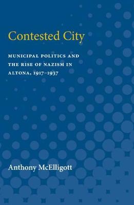 Contested City: Municipal Politics and the Rise of Nazism in Altona, 1917-1937 (Paperback)