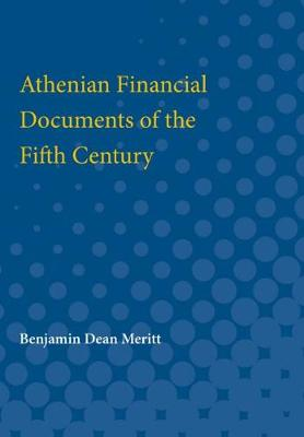 Athenian Financial Documents of the Fifth Century (Paperback)