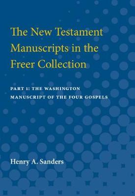 The New Testament Manuscripts in the Freer Collection: Part 1: The Washington Manuscript of the Four Gospels (Paperback)