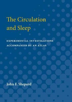 The Circulation and Sleep: Experimental Investigations Accompanied by an Atlas (Paperback)