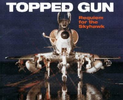 Topped Gun: Requiem for the Skyhawk (Hardback)
