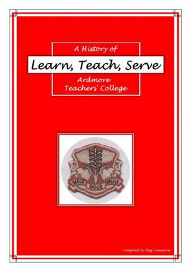 Learn, Teach, Serve: The History of Ardmore Teachers' Training College (Paperback)