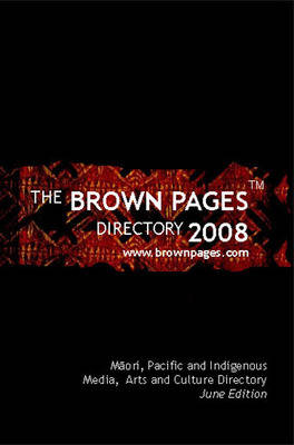 The Brown Pages Directory 2008: Maori, Pacific and Indigenous Media, Arts and Cultural Directory (Paperback)