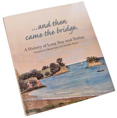 And Then Came the Bridge: a History of Long Bay and Torbay (Paperback)