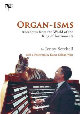 Organ-isms: Anecdotes from the World of the King of Instruments (Paperback)