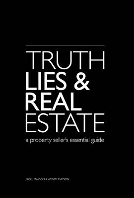 Truth Lies and Real Estate: A Property Seller's Essential Guide (Paperback)