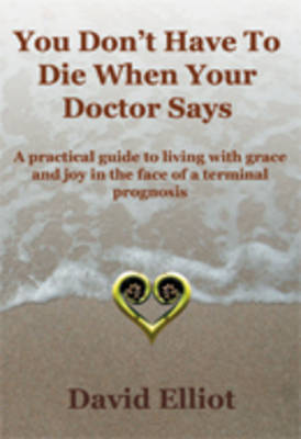 You Don't Have to Die When Your Doctor Says (Paperback)