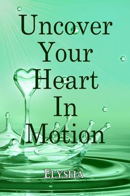 Uncover Your Heart in Motion (Paperback)