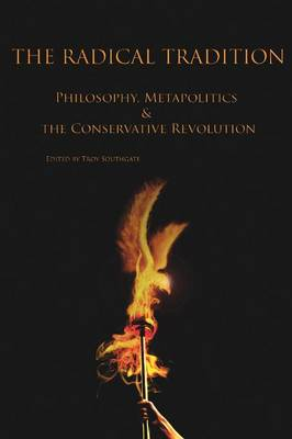 The Radical Tradition: Philosophy, Metapolitics and the Conservative Revolution (Paperback)