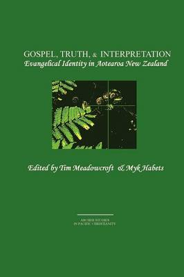 Gospel, Truth, & Interpretation: Evangelical Identity in Aotearoa New Zealand (Paperback)