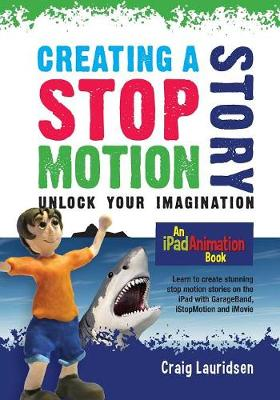 Creating a Stop Motion Story: Unlock Your Imagination (Paperback)