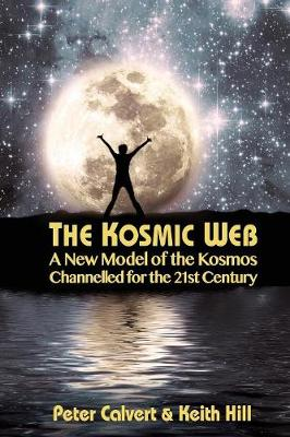 The Kosmic Web: A New Model of the Kosmos Channelled for the Twenty-First Century (Paperback)