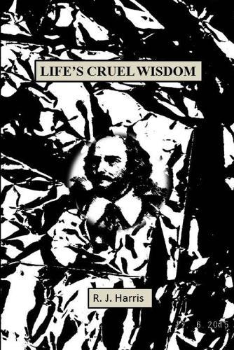 Life's Cruel Wisdom (Paperback)