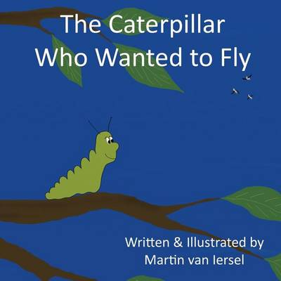 The Caterpillar Who Wanted to Fly (Paperback)