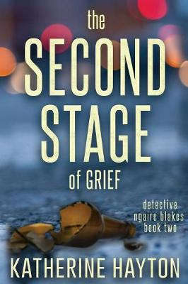 The Second Stage of Grief - Ngaire Blakes Mystery 2 (Paperback)