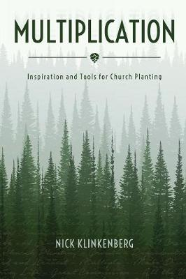 Multiplication: Inspiration and Tools for Church Planting (Paperback)