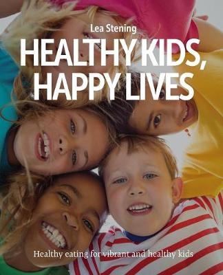 Healthy Kids, Happy Lives: Healthy Eating for Vibrant and Healthy Kids (Paperback)
