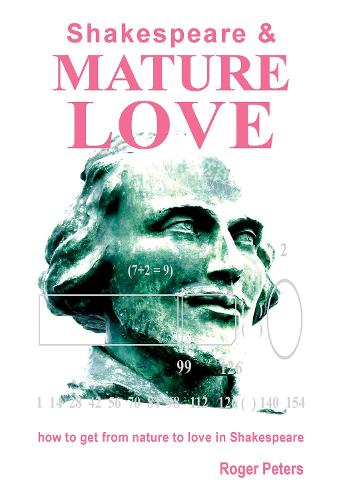 Shakespeare & Mature Love: How to Get from Nature to Love in Shakespeare (Paperback)