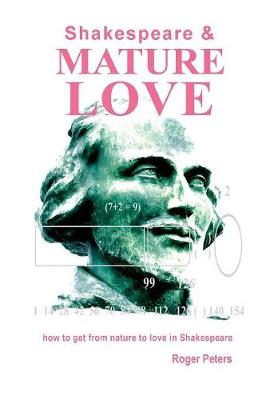 Shakespeare & Mature Love: How to Get from Nature to Love in Shakespeare (Hardback)