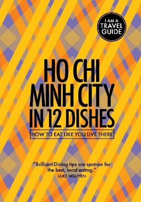 Ho Chi Minh City in 12 Dishes: How to Eat Like You Live There (Paperback)